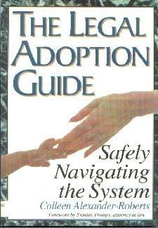 The Legal Adoption Guide : Safely Navigating the System--[Paperback] Alexander