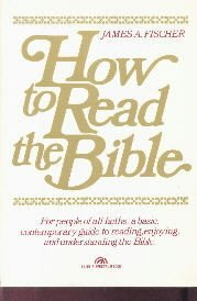 How to Read the Bible  by Fischer, James