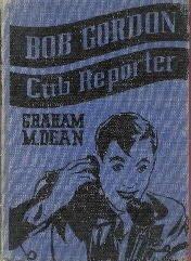 Bob Gordon CUB REPORTER-Graham Dean-1935 HC-1st ed