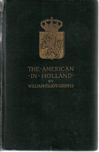 The American In Holland William Elliot Griffis 1899 HC
