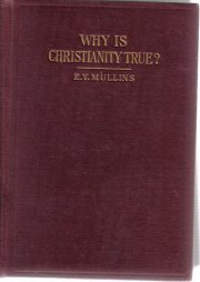Why Is Christianity True?-E.Y. Mullins-1905 HC