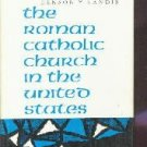 The Roman Catholic Church In The United States Landis, Benson HC/DJ