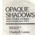 Opaque shadows: And other stories from contemporary Africa  by