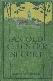 AN OLD CHESTER SECRET-Margaret Deland-1920 Hardcover
