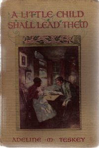 A Little Child Shall Lead them Adeline Teskey illustrated hc
