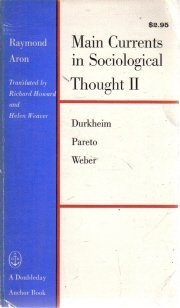 Main Currents Sociological Thought II Aron Durkheim Pareto Weber