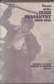 Views Of the Irish Peasantry 1800-1916 Daniel Casey Robert Rhodes HC DJ