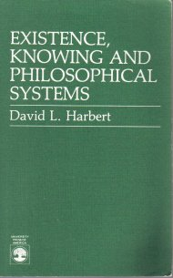 Existence Knowing and Philosophical Systems David L. Harbert