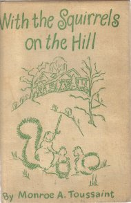 WITH THE SQUIRRELS ON THE HILL-Monroe A. Toussaint -1951 Hardcover