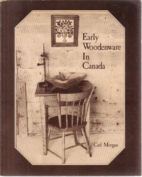 Early Woodenware In Canada Carl Morgan