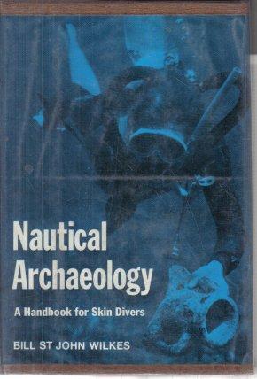 Nautical Archaeology A Handbook for Skin Divers Bill St. John Wilkes