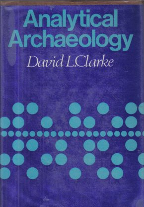 Analytical Archaeology David L. Clarke 1968 HC