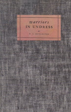 Warriors In Undress F.J. Hudleston 1926 Hardcover