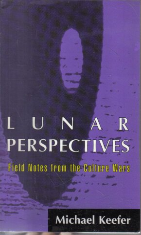 Lunar Perspectives Field Notes From the Culture Wars Michael Keefer
