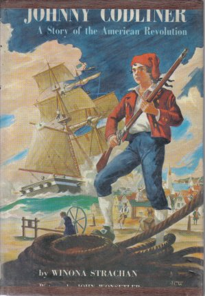 Johnny Codliner A Story of the American Revolution Winona Strachan