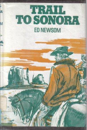 Trail To Sonora Ed Newsom Vintage Western HC DJ