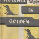 Violence is Golden C.H. Thames 1956 hardcover