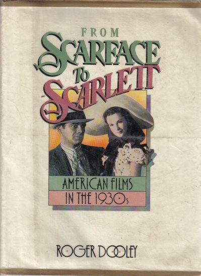 From Scarface To Scarlett American Films in the 1930's Roger Dooley