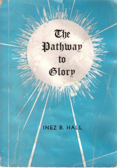 The Pathway To Glory Inez B. Hall