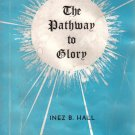 The Pathway To Glory Inez B. Hall