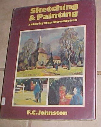 Sketching & Painting a Step by Step introduction F.C. Johnston