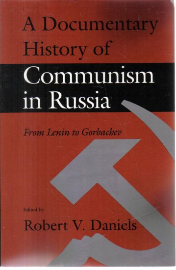 A Documentary History of Communism in Russia From Lenin to Gorbachev