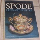 Spode: A History of the Family, Factory & Wares from 1733 - 1833 Leonard Whiter