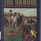 Crisis on the Danube Napoleon's Austrian Campaign of 1809 James Arnold HC DJ