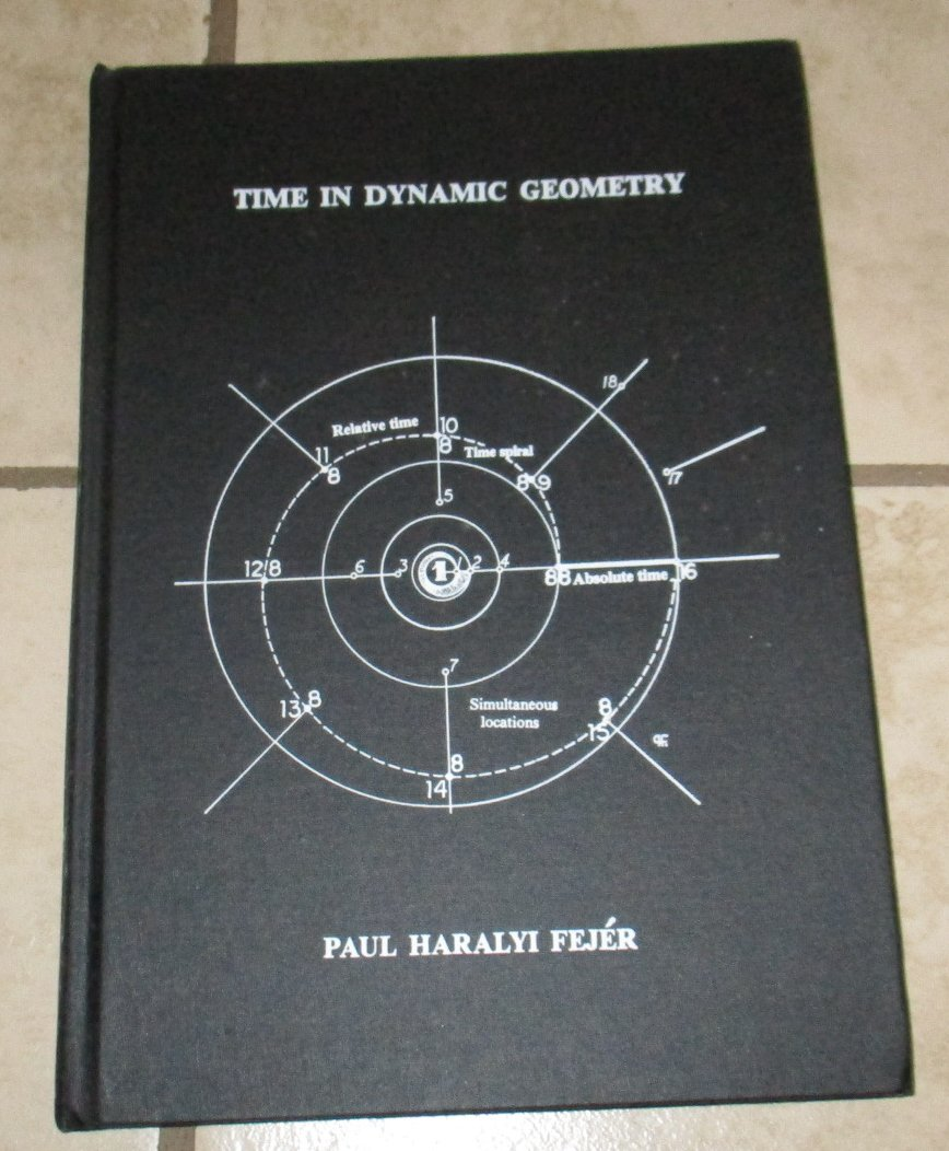 Time in Dynamic Geometry Paul Haralyi Fejer 1983 Hardcover