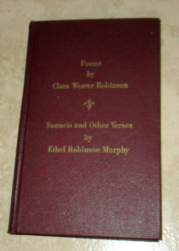 Poems by Clara Weaver Robinson Sonnets and Other Verses by Ethel Robinson Murphy