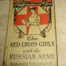 The Red Cross Girls with the Russian Army Margaret Vandercook 1916 Hardcover