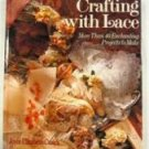 Crafting With Lace: More Than 40 Enchanting Projects to Make - Cusick, Joyce Elizabeth