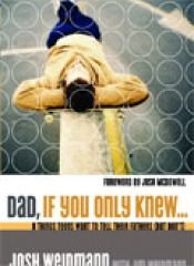 Dad, If You Only Knew: Eight Things Teens Want to Tell Their Fathers (but don't) - Weidmann, Jim
