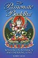 The Passionate Buddha: Wisdom on Intimacy and Enduring Love - Sachs, Robert