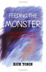 Feeding the Monster: The True Threat to American Education - Tobin, Rick