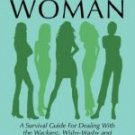 How to Deal With A Difficult Woman: A Survival Guide For Dealing With the Wackiest, Wishy-Washy and
