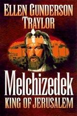 Melchizedek - Traylor, Ellen Gunderson