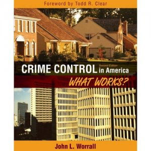 Crime Control in america What Works? 2nd Edition by: John Worrall