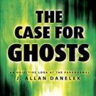 Case For Ghosts, The : An Objective Look At The Paranormal
