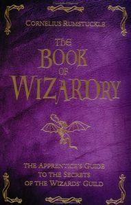 Book of Wizardry, The: Apprentice's Guide to the Secrets of the