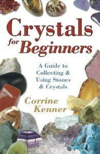 Crystals for Beginners : A Guide to Collecting & Using Stones & Crystals