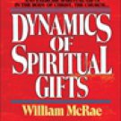 Dynamics of Spiritual Gifts by William McRae