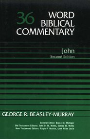Word Bibical Commentary by George R. Beasley-Murray, Vol. #36 The Gospel of John