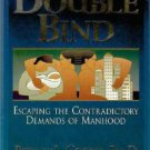 Double Bind  Escaping the Contradictory Demands of Manhood, by Rodney L. Cooper, Ph.d