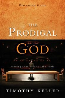 The Prodigal God Discussion Guide, by Timothy Keller