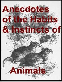 Anecdotes of the Habits & Instincts of Animals