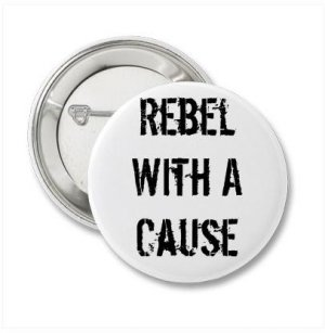 """""""Rebel With A Cause"""" Button"""