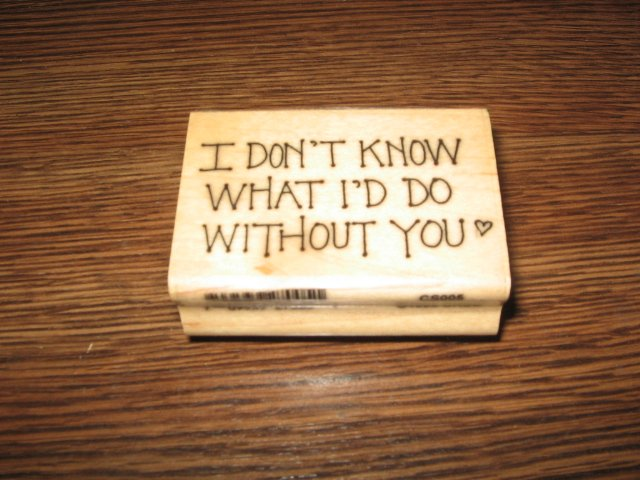 I Don't Know What I'd Do Without You Wood Mounted Rubber Stamp by Artistic Stamp Exchange