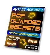 Adobe Acrobat PDF Guarded Secrets by DataWorkZ - Resell eBook!