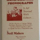 Hand-Cranked Phonographs It All Started With Edison... by Neil Maken c.1998 Covers 1877 to 1929